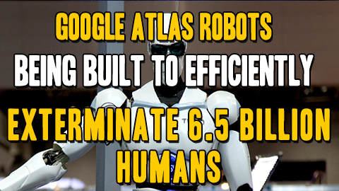 Google Atlas robots being built to efficiently exterminate 6.5 billion humans (Audio)
